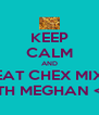 KEEP CALM AND EAT CHEX MIX WITH MEGHAN <33 - Personalised Poster A4 size