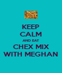 KEEP CALM AND EAT CHEX MIX WITH MEGHAN - Personalised Poster A4 size