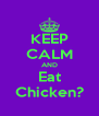 KEEP CALM AND Eat Chicken? - Personalised Poster A4 size