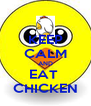 KEEP CALM AND EAT  CHICKEN - Personalised Poster A4 size