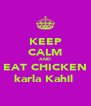 KEEP CALM AND EAT CHICKEN karla Kahil  - Personalised Poster A4 size