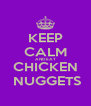 KEEP CALM AND EAT CHICKEN  NUGGETS - Personalised Poster A4 size