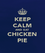 KEEP CALM AND EAT CHICKEN PIE - Personalised Poster A4 size
