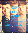 KEEP CALM AND eat chicken with potato - Personalised Poster A4 size