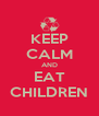 KEEP CALM AND EAT CHILDREN - Personalised Poster A4 size
