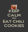 KEEP CALM AND EAT CHILI  COOKIES - Personalised Poster A4 size