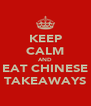 KEEP CALM AND EAT CHINESE TAKEAWAYS - Personalised Poster A4 size