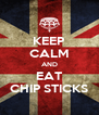 KEEP CALM AND EAT CHIP STICKS - Personalised Poster A4 size