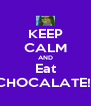 KEEP CALM AND Eat CHOCALATE!! - Personalised Poster A4 size