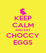 KEEP CALM AND EAT CHOCCY EGGS - Personalised Poster A4 size