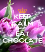 KEEP CALM AND EAT CHOCLATE - Personalised Poster A4 size