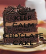KEEP CALM AND EAT CHOCLATE CAKE - Personalised Poster A4 size