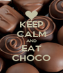 KEEP CALM AND EAT CHOCO - Personalised Poster A4 size