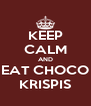 KEEP CALM AND EAT CHOCO KRISPIS - Personalised Poster A4 size