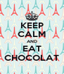 KEEP CALM AND EAT CHOCOLAT - Personalised Poster A4 size