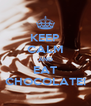 KEEP CALM AND EAT CHOCOLATE! - Personalised Poster A4 size