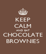 KEEP CALM AND EAT CHOCOLATE BROWNIES - Personalised Poster A4 size