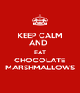 KEEP CALM AND  EAT CHOCOLATE MARSHMALLOWS - Personalised Poster A4 size