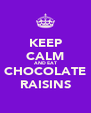 KEEP CALM AND EAT CHOCOLATE RAISINS - Personalised Poster A4 size