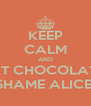 KEEP CALM AND EAT CHOCOLATE  SHAME ALICE! - Personalised Poster A4 size