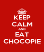 KEEP CALM AND EAT CHOCOPIE - Personalised Poster A4 size
