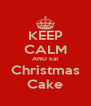 KEEP CALM AND Eat Christmas Cake - Personalised Poster A4 size