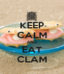 KEEP CALM AND EAT CLAM - Personalised Poster A4 size