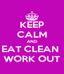 KEEP CALM AND EAT CLEAN  WORK OUT - Personalised Poster A4 size