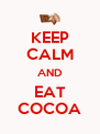 KEEP CALM AND EAT COCOA - Personalised Poster A4 size