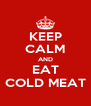 KEEP CALM AND EAT COLD MEAT - Personalised Poster A4 size