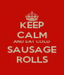KEEP CALM AND EAT COLD SAUSAGE ROLLS - Personalised Poster A4 size
