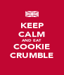 KEEP CALM AND EAT COOKIE CRUMBLE - Personalised Poster A4 size