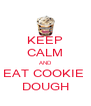 KEEP CALM AND EAT COOKIE  DOUGH - Personalised Poster A4 size