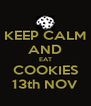 KEEP CALM AND EAT COOKIES 13th NOV - Personalised Poster A4 size