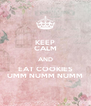 KEEP CALM AND EAT COOKIES UMM NUMM NUMM - Personalised Poster A4 size