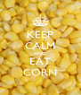 KEEP CALM AND EAT CORN - Personalised Poster A4 size