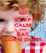 KEEP CALM AND EAT CORN DOGS - Personalised Poster A4 size