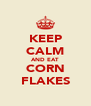 KEEP CALM AND EAT CORN FLAKES - Personalised Poster A4 size