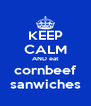 KEEP CALM AND eat cornbeef sanwiches - Personalised Poster A4 size