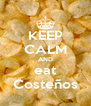 KEEP CALM AND eat Costeños - Personalised Poster A4 size