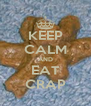 KEEP CALM AND EAT CRAP - Personalised Poster A4 size