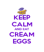 KEEP CALM AND EAT CREAM EGGS - Personalised Poster A4 size