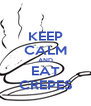 KEEP CALM AND EAT CREPES - Personalised Poster A4 size