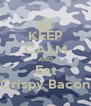 KEEP CALM AND Eat Crispy Bacon - Personalised Poster A4 size