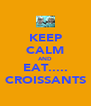 KEEP CALM AND EAT..... CROISSANTS - Personalised Poster A4 size