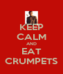 KEEP CALM AND EAT CRUMPETS - Personalised Poster A4 size
