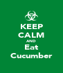 KEEP CALM AND Eat Cucumber - Personalised Poster A4 size