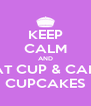 KEEP CALM AND EAT CUP & CAKE CUPCAKES - Personalised Poster A4 size