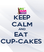 KEEP CALM AND EAT  CUP-CAKES  - Personalised Poster A4 size