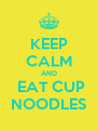 KEEP CALM AND  EAT CUP NOODLES - Personalised Poster A4 size